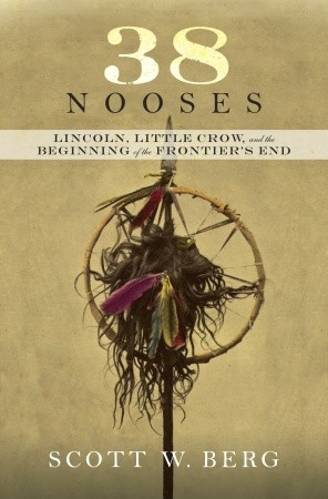 [PDF] [EPUB] 38 Nooses: Lincoln, Little Crow, and the Beginning of the Frontier's End Download by Scott W. Berg