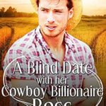 [PDF] [EPUB] A Blind Date With Her Cowboy Billionaire Boss (Brookside Ranch Brothers #2) Download