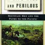 [PDF] [EPUB] A Life Wild and Perilous: Mountain Men and the Paths to the Pacific Download