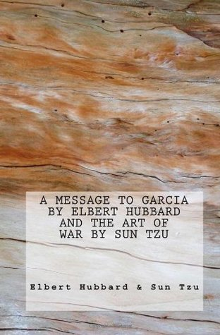[PDF] [EPUB] A Message to Garcia by Elbert Hubbard AND The Art of War by Sun Tzu Download by Elbert Hubbard
