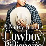 [PDF] [EPUB] A Nanny For The Cowboy Billionaire (Brookside Ranch Brothers #5) Download