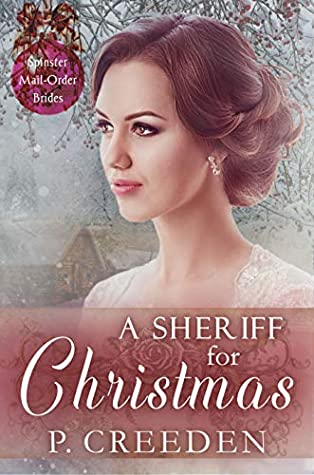 [PDF] [EPUB] A Sheriff for Christmas (Spinster Mail-Order Brides #8) Download by P. Creeden