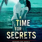 [PDF] [EPUB] A Time for Secrets (Behind the Badge Book 1) Download