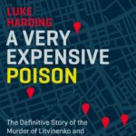 [PDF] [EPUB] A Very Expensive Poison: The Definitive Story of the Murder of Litvinenko and Russia's War with the West Download