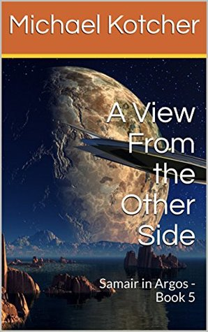 [PDF] [EPUB] A View From the Other Side: Samair in Argos - Book 5 Download by Michael Kotcher