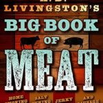 [PDF] [EPUB] A.D. Livingston's Big Book of Meat: Authentic Home Smoking, Salt-Curing, Jerky and Sausage Making Techniques Download