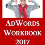 [PDF] [EPUB] AdWords Workbook: 2017 Edition: Advertising on Google AdWords, YouTube, and the Display Network Download