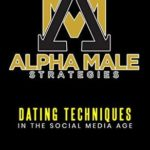[PDF] [EPUB] Alpha Male Strategies: Dating Techniques In The Social Media Age Download