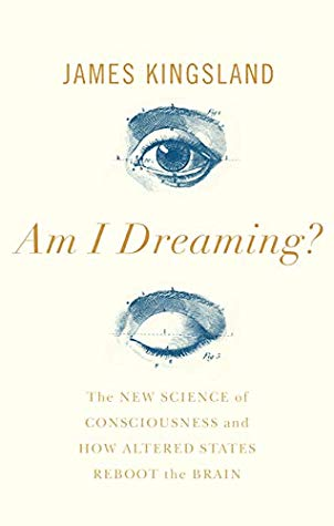 [PDF] [EPUB] Am I Dreaming?: The New Science of Consciousness and How Altered States Reboot the Brain Download by James Kingsland