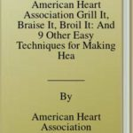 [PDF] [EPUB] American Heart Association Grill It, Braise It, Broil It: And 9 Other Easy Techniques for Making Healthy Meals Download