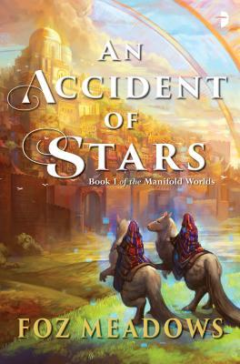 [PDF] [EPUB] An Accident of Stars (Manifold Worlds, #1) Download by Foz Meadows