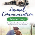 [PDF] [EPUB] Animal Communication Made Easy: Strengthen Your Bond and Deepen Your Connection with Animals Download