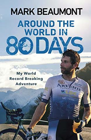 [PDF] [EPUB] Around the World in 80 Days: My World Record Breaking Adventure Download by Mark Beaumont