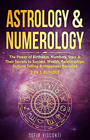 [PDF] [EPUB] Astrology and Numerology: The Power Of Birthdays, Numbers, Stars and Their Secrets to Success, Wealth, Relationships, Fortune Telling and Happiness Revealed (2 in 1 Bundle) Download by Sofia Visconti