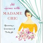 [PDF] [EPUB] At Home with Madame Chic: Becoming a Connoisseur of Daily Life Download