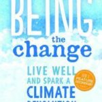 [PDF] [EPUB] Being the Change: How to Live Well and Spark a Climate Revolution Download