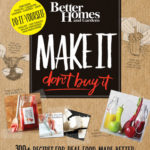 [PDF] [EPUB] Better Homes and Gardens Make It, Don't Buy It: 300+ Recipes for Real Food Made Better Download