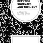 [PDF] [EPUB] Between Socrates and the Many: A Study of Plato's Crito Download