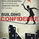 [PDF] [EPUB] Building Confidence: Get Motivated, Overcome Social Fear, Be Assertive, and Empower Your Life For Success. Download