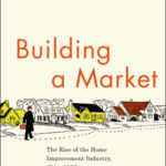 [PDF] [EPUB] Building a Market: The Rise of the Home Improvement Industry, 1914-1960 Download