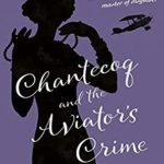 [PDF] [EPUB] Chantecoq and the Aviator's Crime (King of Detectives Book 4) Download