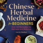 [PDF] [EPUB] Chinese Herbal Medicine for Beginners: Over 100 Remedies for Wellness and Balance Download