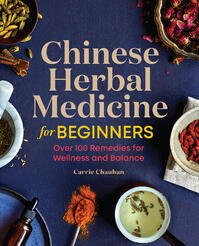 [PDF] [EPUB] Chinese Herbal Medicine for Beginners: Over 100 Remedies for Wellness and Balance Download by Carrie Chauhan