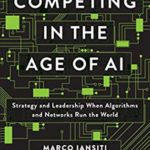 [PDF] [EPUB] Competing in the Age of AI: Strategy and Leadership When Algorithms and Networks Run the World Download