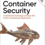 [PDF] [EPUB] Container Security: Fundamental Technology Concepts That Protect Containerized Applications Download