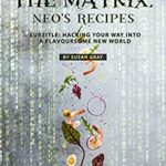 [PDF] [EPUB] Cooking Things Up like the Matrix: Neo's Recipes: Subtitle: Hacking Your Way into A Flavoursome New World Download