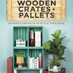 [PDF] [EPUB] Crafting with Wooden Crates and Pallets: 25 Simple Projects to Style Your Home Download