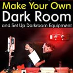 [PDF] [EPUB] Dark Room Photography Guide #1: How to Make Your Own Dark Room and Set Up Darkroom Equipment Download