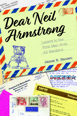 [PDF] [EPUB] Dear Neil Armstrong: Letters to the First Man from All Mankind Download by James R. Hansen