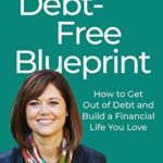 [PDF] [EPUB] Debt-Free Blueprint: How to Get Out of Debt and Build a Financial Life You Love Download