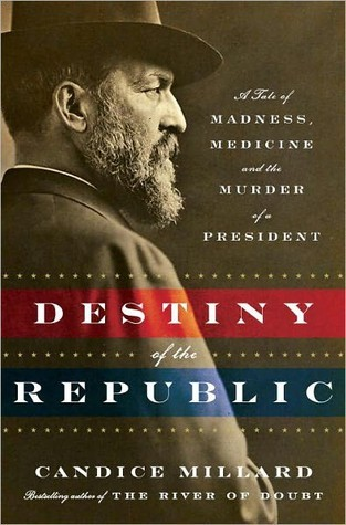 [PDF] [EPUB] Destiny of the Republic: A Tale of Madness, Medicine and the Murder of a President Download by Candice Millard