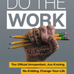 [PDF] [EPUB] Do the Work: The Official Unrepentant, Ass-Kicking, No-Kidding, Change-Your-Life Sidekick to Unfu*k Yourself Download