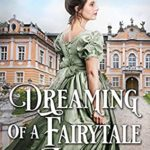 [PDF] [EPUB] Dreaming of a Fairytale Love: A Historical Regency Romance Book Download