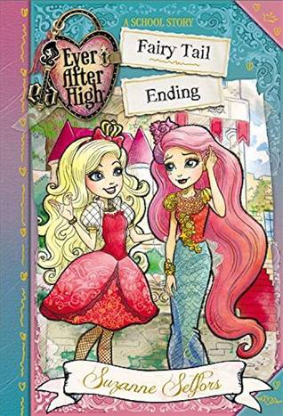[PDF] [EPUB] Fairy Tail Ending (Ever After High: A School Story #6) Download by Suzanne Selfors