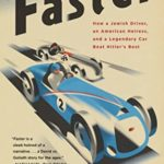 [PDF] [EPUB] Faster: How a Jewish Driver, an American Heiress, and a Legendary Car Beat Hitler's Best Download