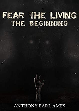 [PDF] [EPUB] Fear The Living: The Beginning: Book 1 Download by Anthony Earl Ames