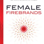 [PDF] [EPUB] Female Firebrands: Stories and Techniques to Ignite Change, Take Control, and Succeed in the Workplace Download