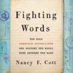 [PDF] [EPUB] Fighting Words: The Bold American Journalists Who Brought the World Home Between the Wars Download
