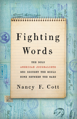 [PDF] [EPUB] Fighting Words: The Bold American Journalists Who Brought the World Home Between the Wars Download by Nancy Cott