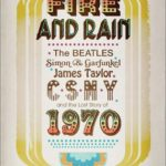 [PDF] [EPUB] Fire and Rain: The Beatles, Simon and Garfunkel, James Taylor, CSNY, and the Lost Story of 1970 Download