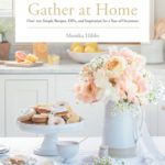 [PDF] [EPUB] Gather at Home: Over 100 Simple Recipes, Diys, and Inspiration for a Year of Occasions Download