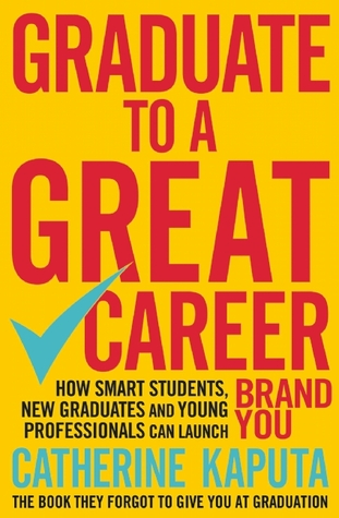 [PDF] [EPUB] Graduate to a Great Career: How Smart Students, New Graduates and Young Professionals can Launch BRAND YOU Download by Catherine Kaputa