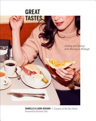 [PDF] [EPUB] Great Tastes: Cooking (and Eating) from Morning to Midnight: A Cookbook Download by Danielle Kosann