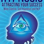 [PDF] [EPUB] Hypnosis: Attracting Your Success- Mind Control, Self Hypnosis and NLP (Hypnosis, mind control, self hypnosis) Download