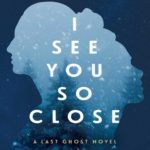 [PDF] [EPUB] I See You So Close (The Last Ghost Series, #2) Download