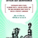 [PDF] [EPUB] In the Land of Invented Languages: Esperanto Rock Stars, Klingon Poets, Loglan Lovers, and the Mad Dreamers Who Tried to Build a Perfect Language Download